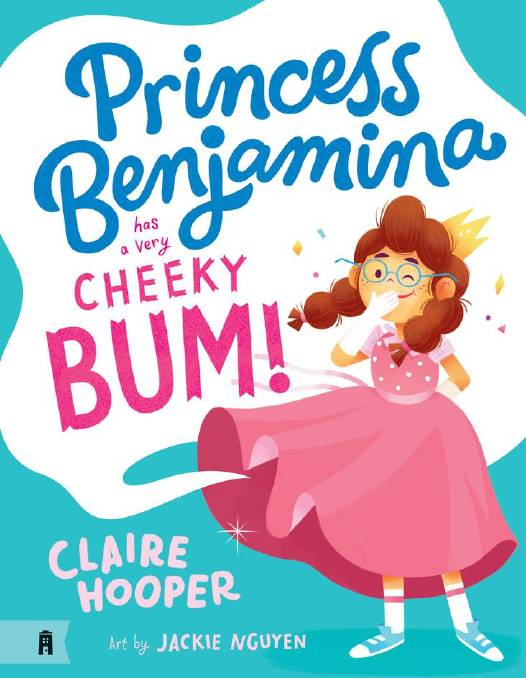 Princess Benjamina has a very Cheeky Bum, by Claire Hooper. Albert Street Books, $  19.99.