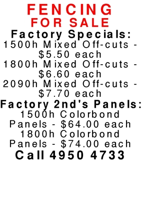 FENCING  FOR SALE  Factory Specials:  1500h Mixed Off-cuts - $